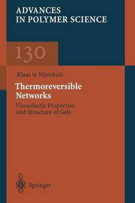 Thermoreversible Networks: Viscoelastic Properties and Structure of Gels - Advances in Polymer Science 130 (Paperback)