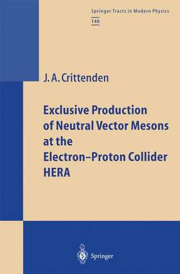 Exclusive Production of Neutral Vector Mesons at the Electron-Proton Collider HERA - Springer Tracts in Modern Physics 140 (Paperback)