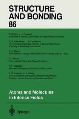 Atoms and Molecules in Intense Fields - Structure and Bonding 86 (Paperback)
