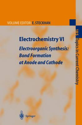 Electrochemistry VI: Electroorganic Synthesis: Bond Formation at Anode and Cathode - Topics in Current Chemistry 185 (Paperback)