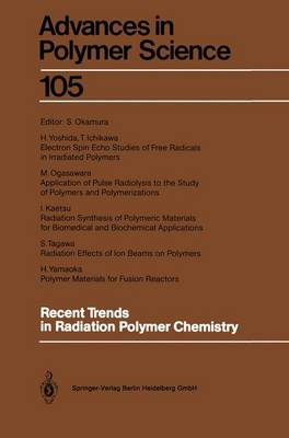 Recent Trends in Radiation Polymer Chemistry - Advances in Polymer Science 105 (Paperback)