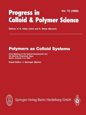 Polymers as Colloid Systems: 32nd Meeting of the Kolloid-Gesellschaft and the Berliner Polymeren Tage, Berlin, October 2-4, 1985 - Progress in Colloid and Polymer Science 72 (Paperback)