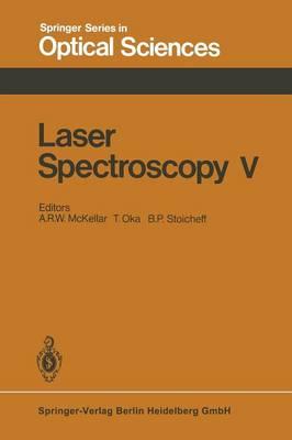 Laser Spectroscopy V: Proceedings of the Fifth International Conference Jasper Park Lodge, Alberta, Canada, June 29 - July 3, 1981 - Springer Series in Optical Sciences 30 (Paperback)