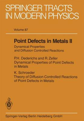 Point Defects in Metals II: Dynamical Properties and Diffusion Controlled Reactions - Springer Tracts in Modern Physics 87 (Paperback)