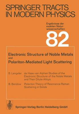 Electronic Structure of Noble Metals and Polariton-Mediated Light Scattering - Springer Tracts in Modern Physics 82 (Paperback)