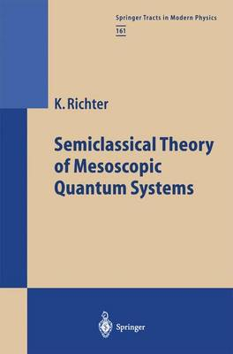 Semiclassical Theory of Mesoscopic Quantum Systems - Springer Tracts in Modern Physics 161 (Paperback)