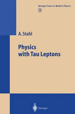 Physics with Tau Leptons - Springer Tracts in Modern Physics 160 (Paperback)
