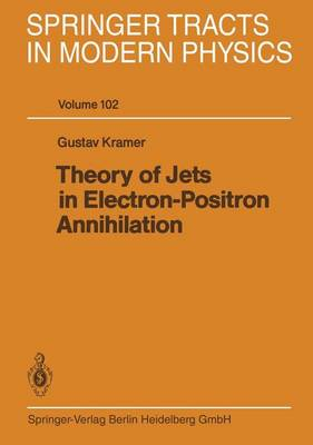 Theory of Jets in Electron-Positron Annihilation - Springer Tracts in Modern Physics 102 (Paperback)