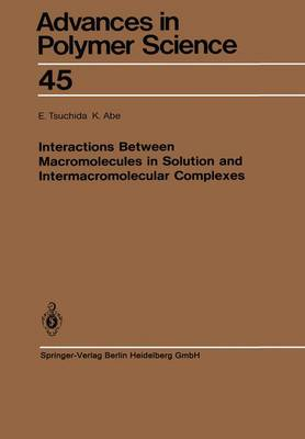 Interactions Between Macromolecules in Solution and Intermacromolecular Complexes - Advances in Polymer Science 45 (Paperback)