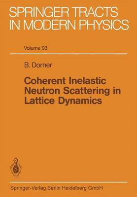 Coherent Inelastic Neutron Scattering in Lattice Dynamics - Springer Tracts in Modern Physics 93 (Paperback)
