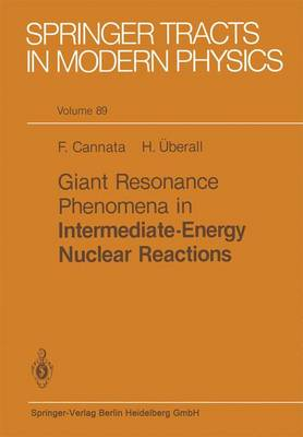 Giant Resonance Phenomena in Intermediate Energy Nuclear Reactions - Springer Tracts in Modern Physics 89 (Paperback)