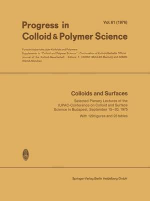 Colloids and Surfaces: Selected Plenary Lectures of the IUPAC-Conference on Colloid and Surface Science in Budapest, September 15-20, 1975 - Progress in Colloid and Polymer Science 61 (Paperback)