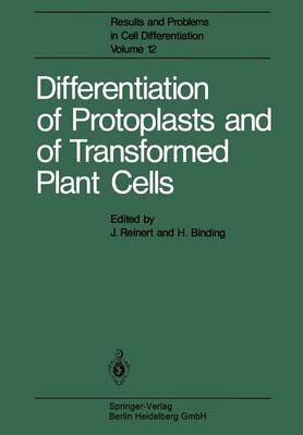 Differentiation of Protoplasts and of Transformed Plant Cells - Results and Problems in Cell Differentiation 12 (Paperback)