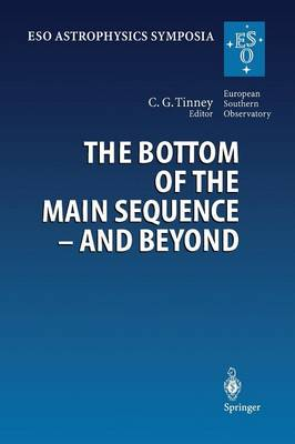 The Bottom of the Main Sequence - And Beyond: Proceedings of the ESO Workshop Held in Garching, Germany, 10-12 August 1994 - ESO Astrophysics Symposia (Paperback)