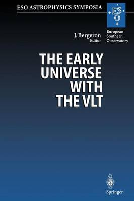 The Early Universe with the VLT: Proceedings of the ESO Workshop Held at Garching, Germany, 1-4 April 1996 - ESO Astrophysics Symposia (Paperback)