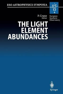 The Light Element Abundances: Proceedings of an ESO/EIPC Workshop Held in Marciana Marina, Isola d'Elba 21-26 May 1994 - ESO Astrophysics Symposia (Paperback)