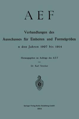 Aef Verhandlungen Des Ausschusses F r Einheiten Und Formelgr en in Den Jahren 1907 Bis 1914 (Paperback)