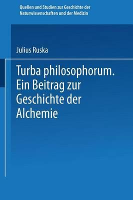 Turba Philosophorum: Ein Beitrag ƶur Geschichte Der Alchemie - Quellen Und Studien Zur Geschichte der Naturwissenschaften U 1 (Paperback)
