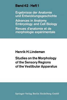 Studies on the Morphology of the Sensory Regions of the Vestibular Apparatus - Advances in Anatomy, Embryology and Cell Biology 42/1 (Paperback)