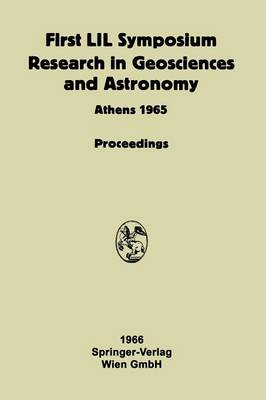 Proceeding of the First Lunar International Laboratory (Lil) Symposium Research in Geosciences and Astronomy: Organized by the International Academy of Astronautics at the Xvith International Astronautical Congress Athens, 16 September 1965 and Dedicated to the Twentieth Anniversary of UNESCO (Paperback)