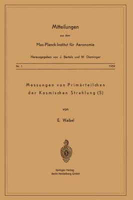 Messung Von Prim rteilchen Der Kosmischen Strahlung (S) - Mitteilungen Aus Dem Max-Planck-Institut Fur Aeronomie (Paperback)
