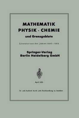 Mathematik, Physik - Chemie Und Grenzgebiete: Literatur Aus Den Jahren 1945-1951 (Paperback)