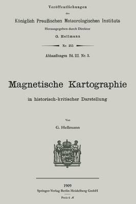 Magnetische Kartographie in Historisch-Kritischer Darstellung - Veroffentlichungen Des Koniglich Preussischen Meterologische (Paperback)