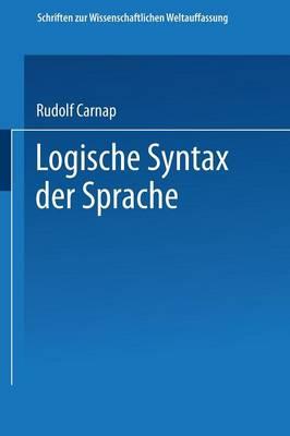 Logische Syntax Der Sprache - Schriften Zur Wissenschaftlichen Weltauffassung 8 (Paperback)