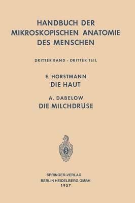 Haut Und Sinnesorgane: Die Haut - Die Milchdr se - Handbuch Der Mikroskopischen Anatomie Des Menschen Handbook (Paperback)