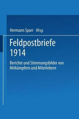 Feldpostbriefe 1914: Berichte Und Stimmungsbilder Von Mitk mpfern Und Miterlebern (Paperback)