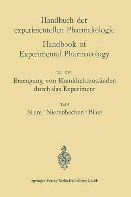 Erzeugung Von Krankheitszust nden Durch Das Experiment: Teil 4: Niere, Nierenbecken, Blase - Handbuch Der Experimentellen Pharmakologie 16 (Paperback)