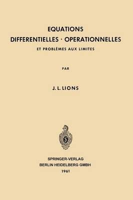 Equations Differentielles Operationnelles: Et Probl mes Aux Limites - Grundlehren Der Mathematischen Wissenschaften (Springer Hardcover) 111 (Paperback)