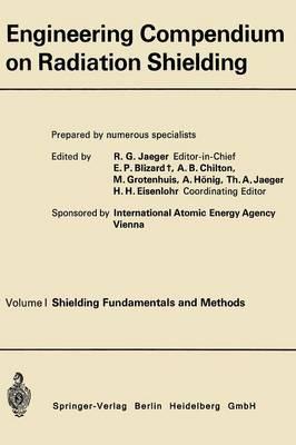Engineering Compendium on Radiation Shielding: Volume I: Shielding Fundamentals and Methods (Paperback)