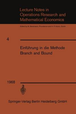 Einfuhrung in Die Methode Branch and Bound - Lecture Notes in Economic and Mathematical Systems 4 (Paperback)