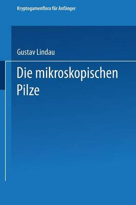 Die Mikroskopischen Pilze - Kryptogamenflora Fur Anfanger 2 (Paperback)