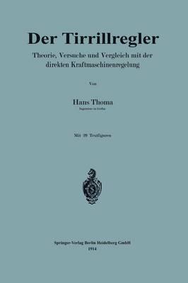 Der Tirrillregler: Theorie, Versuche Und Vergleich Mit Der Direkten Kraftmaschinenregelung (Paperback)