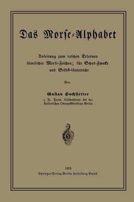 Das Morse-Alphabet: Anleitung Zum Raschen Erlernen S mtlicher Morse-Zeichen; F r Schul-Zwecke Und Selbst-Unterricht (Paperback)