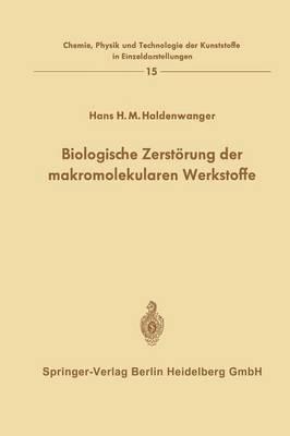 Biologische Zerst rung Der Makromolekularen Werkstoffe - Chemie, Physik Und Technologie Der Kunststoffe in Einzeldars 15 (Paperback)