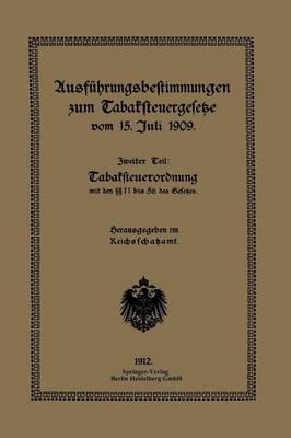 Ausf hrungsbestimmungen Zum Tabaksteuergesetze Vom 15. Juli 1909: Zweiter Teil: Tabaksteuerordnung (Paperback)