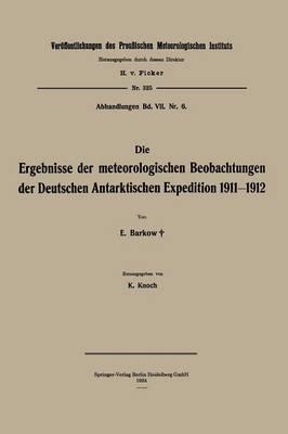 Die Ergebnisse Der Meteorologischen Beobachtungen Der Deutschen Antarktischen Expedition 1911-1912 - Veroffentlichungen Des Koniglich Preussischen Meterologische (Paperback)