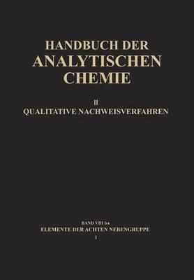 Elemente Der Achten Nebengruppe I: Eisen - Kobalt - Nickel - Handbuch Der Analytischen Chemie Handbook of Analytical Chem 2 / 8 / B (Paperback)