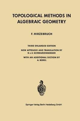 Topological Methods in Algebraic Geometry - Grundlehren der Mathematischen Wissenschaften (Paperback)