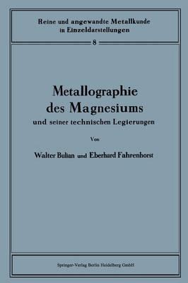 Metallographie Des Magnesiums Und Seiner Technischen Legierungen - Reine Und Angewandte Metallkunde in Einzeldarstellungen 8 (Paperback)