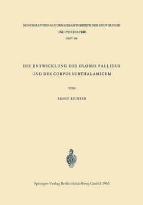 Die Entwicklung Des Globus Pallidus Und Des Corpus Subthalamicum: Die Abstammung Beider Zentren Aus Dem Zwischenhirn - Monographien Aus Dem Gesamtgebiete der Neurologie Und Psychi 108 (Paperback)