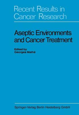 Aseptic Environments and Cancer Treatment - Recent Results in Cancer Research 29 (Paperback)