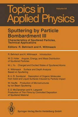 Sputtering by Particle Bombardment III: Characteristics of Sputtered Particles, Technical Applications - Topics in Applied Physics 64 (Paperback)