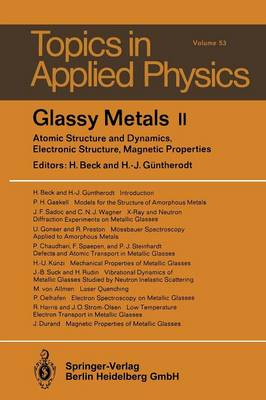 Glassy Metals II: Atomic Structure and Dynamics, Electronic Structure, Magnetic Properties - Topics in Applied Physics 53 (Paperback)