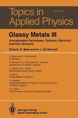 Glassy Metals III: Amorphization Techniques, Catalysis, Electronic and Ionic Structure - Topics in Applied Physics 72 (Paperback)