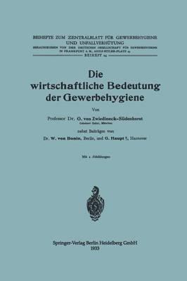Die Wirtschaftliche Bedeutung Der Gewerbehygiene - Beihefte Zum Zentralblatt Fur Gewerbehygiene Und Unfallverhu (Paperback)