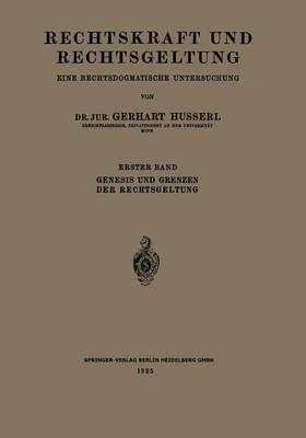 Rechtskraft Und Rechtsgeltung: Eine Rechtsdogmatische Untersuchung: Erster Band: Genesis Und Grenzen Der Rechtsgeltung (Paperback)